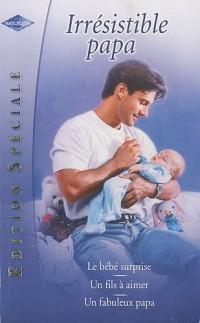 Le bébé surprise; Un fils à aimer; Un fabuleux papa