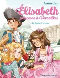 Elisabeth, princesse à Versailles tome 3 : La dame à la rose