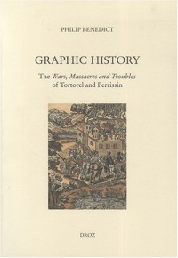 Graphic history : The Wars, Massacres and Troubles of Tortorel and Perrissin