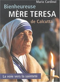 Bienheureuse Mère Teresa de Calcutta : La Voie vers la sainteté