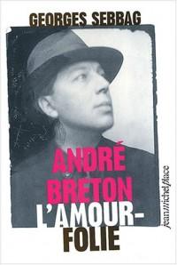 André Breton L'amour-folie : Suzanne, Nadja, Lise, Simone