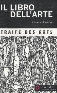 Il libro dell'arte : Traité des arts