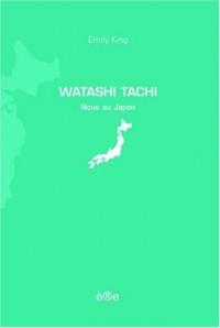 Watashi Tachi, Nous au Japon