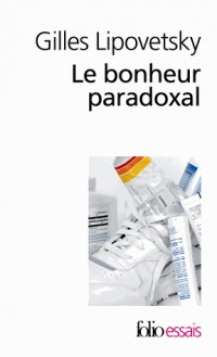 Le bonheur paradoxal : Essai sur la société d'hyperconsommation