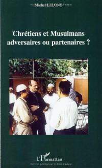 Chrétiens et Musulmans : adversaires ou partenaires ?