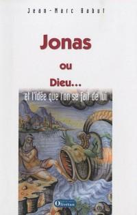 Jonas ou Dieu... : Et l'idée que l'on se fait de lui