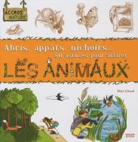 50 astuces pour attirer les animaux : Abris, appâts, nichoirs...