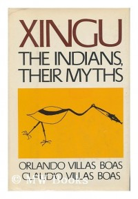 Xingu. the Indians, Their Myths [By] Orlando Villas Boas [And] Claudio Villas Boas. Edited by Kenneth S. Brecher. Translated by Susana Hertelendy Rudge. Drawings by Wacupia