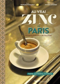 Au vrai zinc de Paris - bistrots d'antan et de toujours