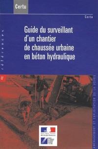 Guide du surveillant d'un chantier de chaussée urbaine en béton hydraulique