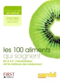 Les 100 aliments qui soignent : De A à Z : l'alimentation est la meilleure des médecines !