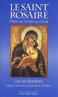 Le Saint Rosaire : Prière de l'Union au Christ - Les vingt Mystères joyeux, lumineux, douloureux, glorieux
