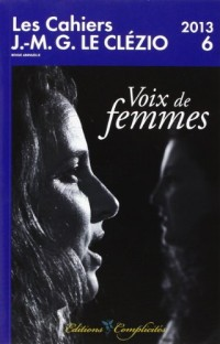 Les Cahiers J.M.G. Le Clézio n°6 / 2013 : Voix de femmes