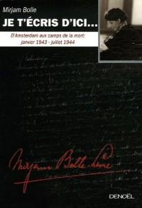 Je t'écris d'ici... : D'Amsterdam aux camps de la mort : janvier 1943-juillet 1944