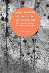 La demande philosophique : Que veut la philosophie et que peut-on vouloir d'elle ? - Leçon inaugurale du Collège de France (6 octobre 1995) [Poche]
