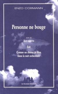 Personne ne bouge : Suivi de Jazz poems, Exit, Comme un chorus de bleu (dans la nuit orchestrale)