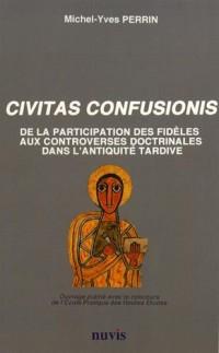 Civitas Confusionis - De la participation des fidèles aux controverses doctrinales dans l'antiquité tardive