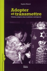 Construire la Parente, Deconstruire les Frontieres. Filiations Adoptives Dans le Judaïsme Contempora
