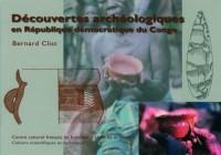 Découvertes archéologiques en République démocratique du Congo,   Cahiers scientifiques et techniques, numéro 1