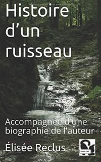 Histoire d'un ruisseau: Accompagnée d'une biographie de l'auteur