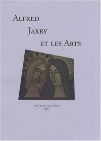 Alfred Jarry et les Arts : Actes du colloque international, Laval, Vieux Château, 30-31 mars 2007