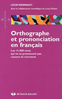Orthographe et prononciation en français : Les 12 000 mots qui ne se prononcent pas comme ils s'écrivent
