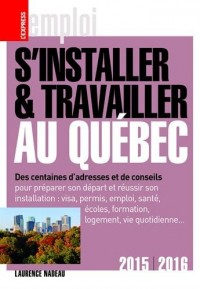 S'installer et travailler au Québec 2015/2016