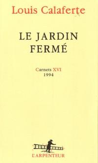 Carnets, XVI:Le jardin fermé: (1994)