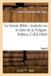 La Sainte Bible  ed  2 T 5  ed 1860