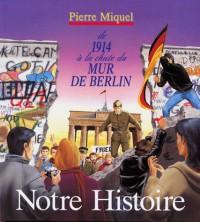 Notre histoire de 1914 à la chute du mur de Berlin