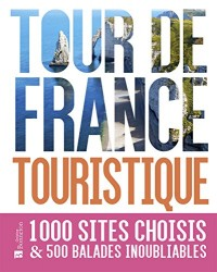 Tour de France touristique : 1000 sites choisis & 500 balades inoubliables