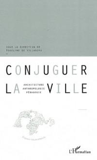 Conjuguer la ville : Architecture, anthropologie, pédagogie