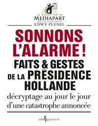 Sonnons l'alarme ! : Faits et gestes de la présidence Hollande