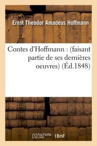 Contes d'Hoffmann : (faisant partie de ses dernières oeuvres) (Éd.1848)