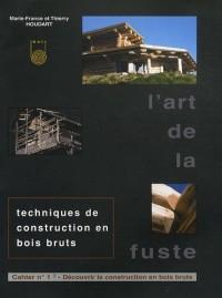 L'art de la fuste : Tome 1, Découvrir la construction en bois bruts