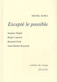 Excepté le possible : Jacques Dupuis, Roger Laporte, Bernard Noël, Jean-Michel Reynard