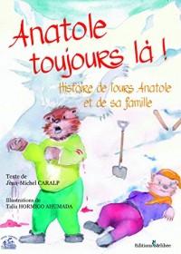Anatole Toujours la ! Histoire de l Ours Anatole et de Sa Famille