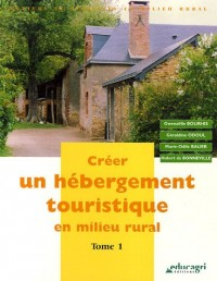 Créer un hébergement touristique en milieu rural. : Tome 1