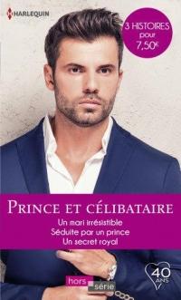 Prince et célibataire: Un mari irrésistible - Séduite par un prince - Un secret royal