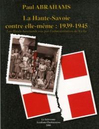La Haute-Savoie contre elle-même : 1939-1945 : Les Hauts-Savoyards vus par l'administration de Vichy