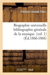 Biographie Musique  Vol  1  ed 1866 1868