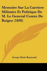 Memoire Sur La Carriere Militaire Et Politique de M. Le General Comte de Boigne (1830)