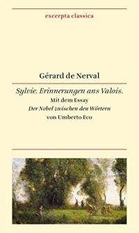 Sylvie: Erinnerungen ans Valois. Französisch - Deutsch. Mit dem Essay »Der Nebel zwischen den Wörtern« von Umberto Eco