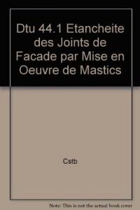 Dtu 44.1 Etancheite des Joints de Facade par Mise en Oeuvre de Mastics
