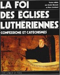 La Foi des églises luthériennes : Confessions et catéchismes