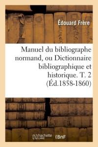 Manuel du Biblio Normand  T  2  ed 1858 1860
