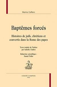 Baptêmes forcés. Histoires de juifs, chrétiens et convertis dans la Rome des papes.
