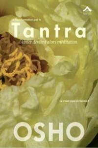 transformation par le Tantra (La) : Aimer devient alors méditation, le chant royal de Sahara II