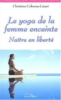Le yoga de la femme enceinte : Naître en liberté