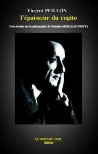L'Epaisseur du cogito : Trois études sur la philosophie de Maurice Merleau-Ponty